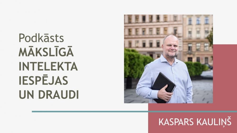 Mākslīgā intelekta iespējas un draudi - Kaspars Kauliņš